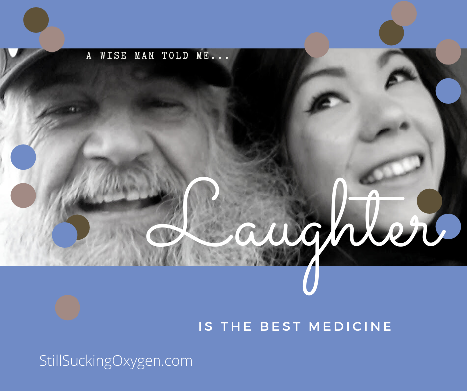 A wise man told me... Laughter is the best medicine
