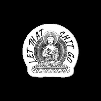Let that shit go. Buddha small sticker