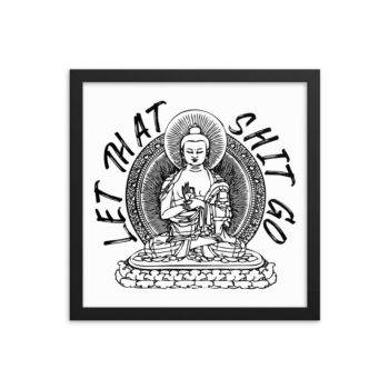 Let that shit go Buddha framed poster