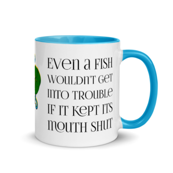 Even a fish wouldn't get into trouble if it kept its mouth shut. Korean Proverb mug